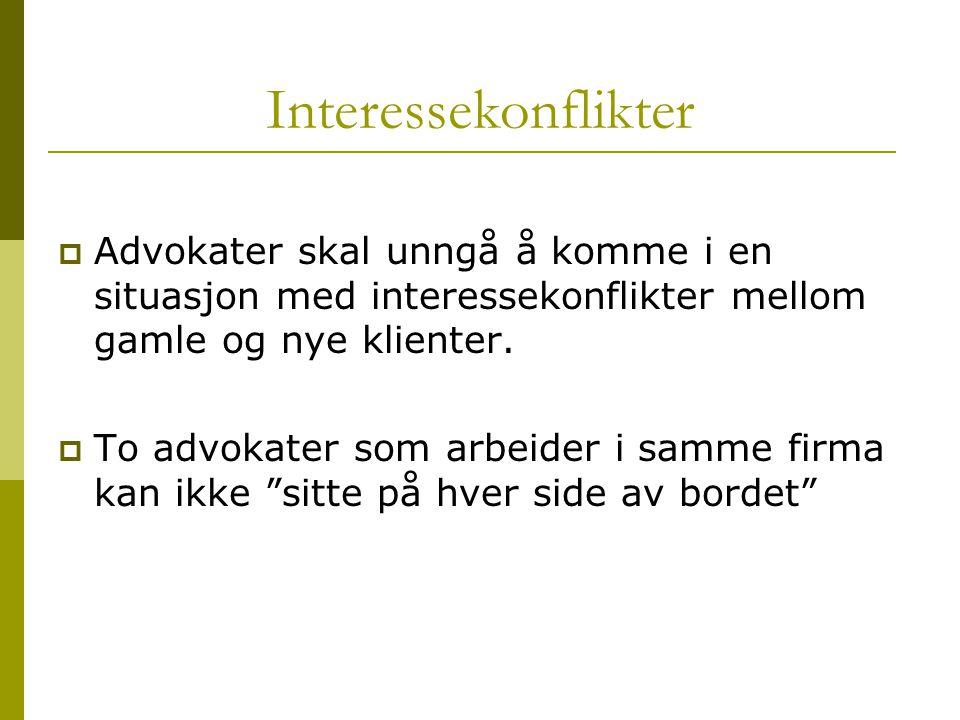 Interessekonflikter Advokater skal unngå å komme i en situasjon med interessekonflikter mellom gamle og nye klienter.