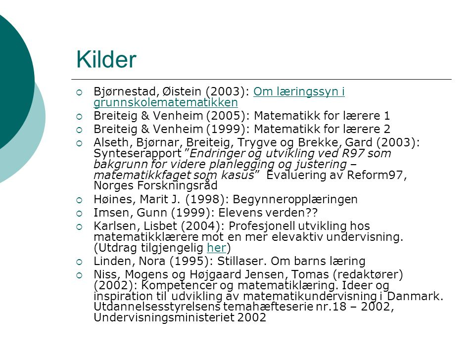 Kilder Bjørnestad, Øistein (2003): Om læringssyn i grunnskolematematikken. Breiteig & Venheim (2005): Matematikk for lærere 1.