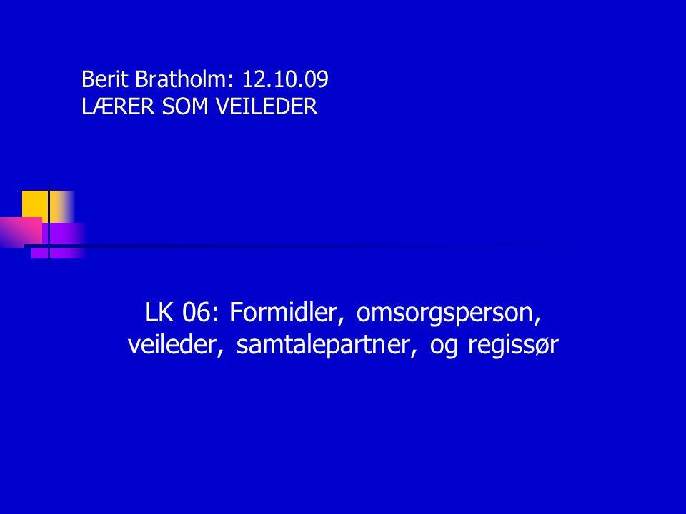 Berit Bratholm: 12.10.09 LÆRER SOM VEILEDER
