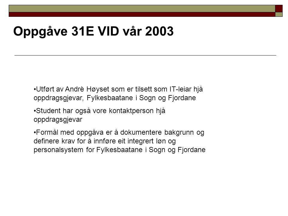 Oppgåve 31E VID vår 2003 Utført av Andrè Høyset som er tilsett som IT-leiar hjå oppdragsgjevar, Fylkesbaatane i Sogn og Fjordane.