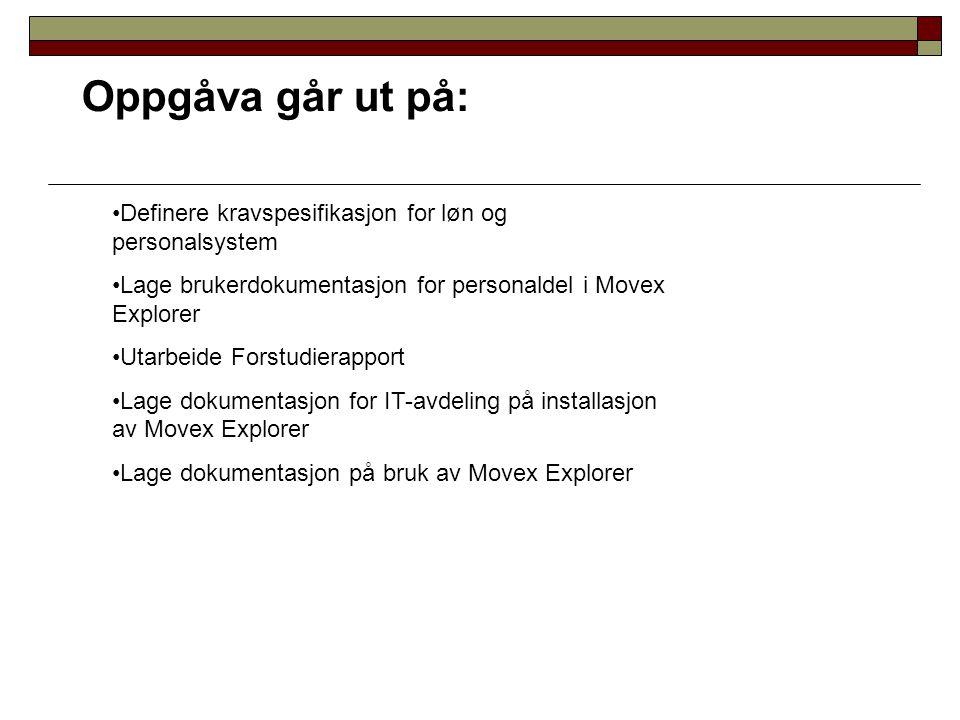 Oppgåva går ut på: Definere kravspesifikasjon for løn og personalsystem. Lage brukerdokumentasjon for personaldel i Movex Explorer.