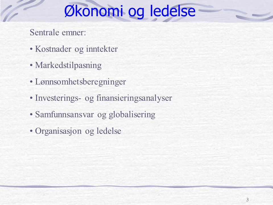 Økonomi og ledelse Sentrale emner: Kostnader og inntekter