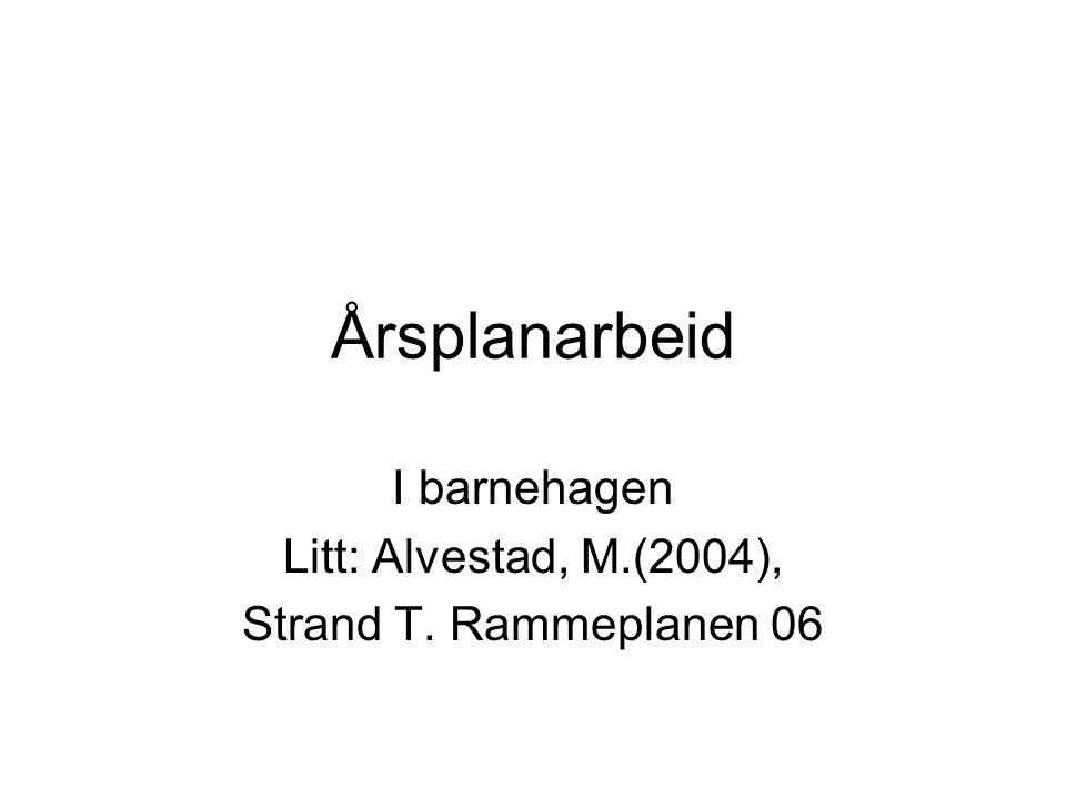I barnehagen Litt: Alvestad, M.(2004), Strand T. Rammeplanen 06