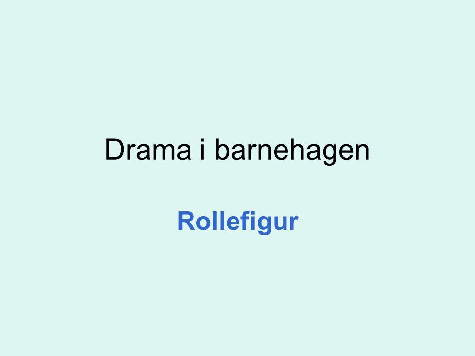 Drama i barnehagen Rollefigur