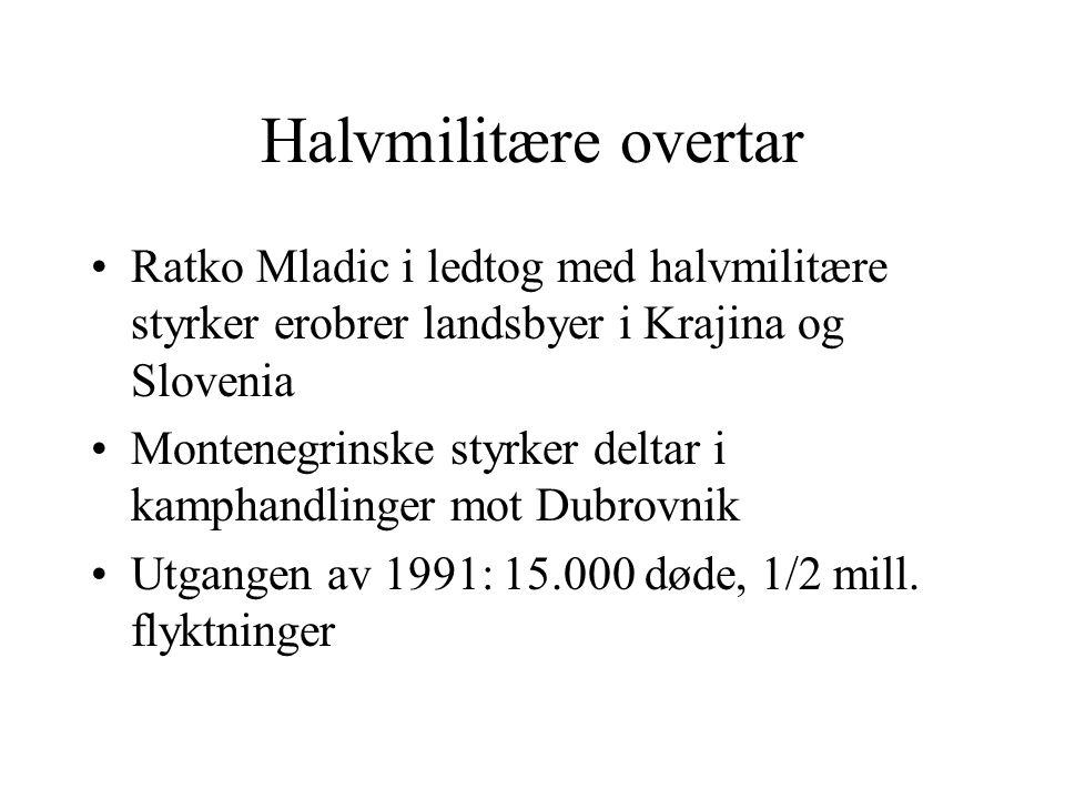 Halvmilitære overtar Ratko Mladic i ledtog med halvmilitære styrker erobrer landsbyer i Krajina og Slovenia.