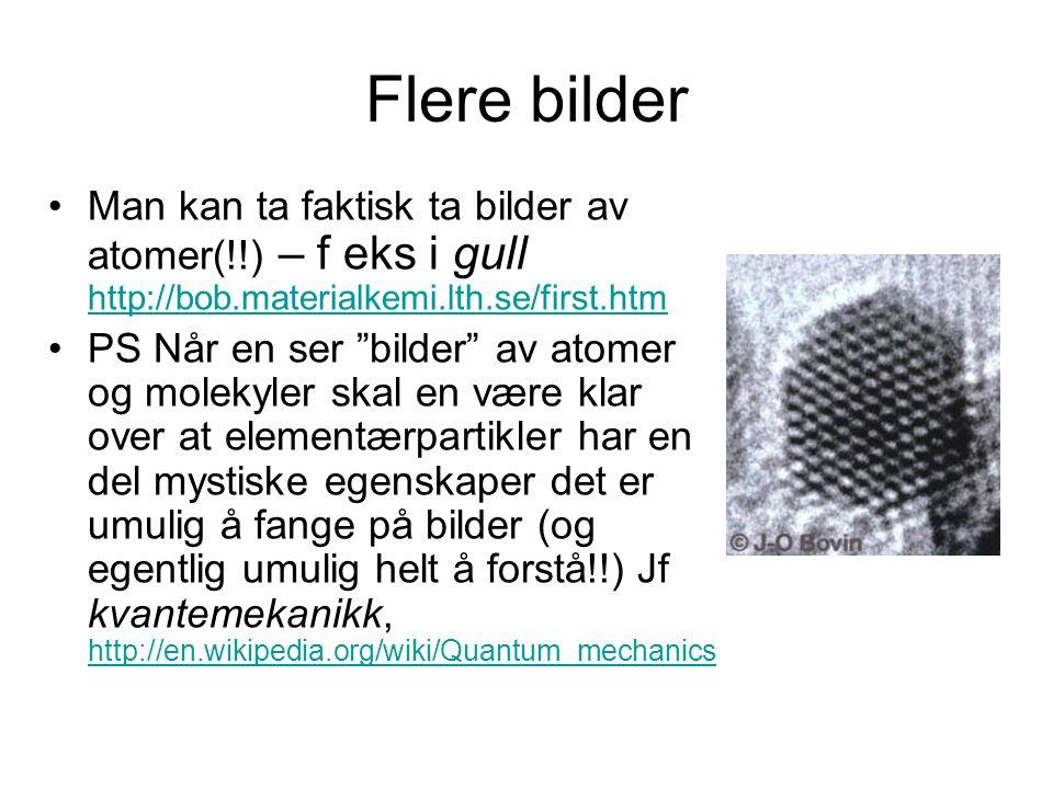 Flere bilder Man kan ta faktisk ta bilder av atomer(!!) – f eks i gull http://bob.materialkemi.lth.se/first.htm.