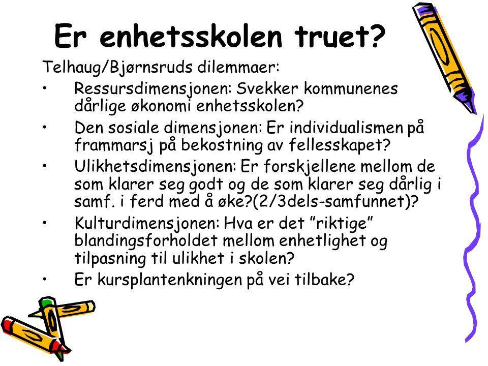 Er enhetsskolen truet Telhaug/Bjørnsruds dilemmaer: