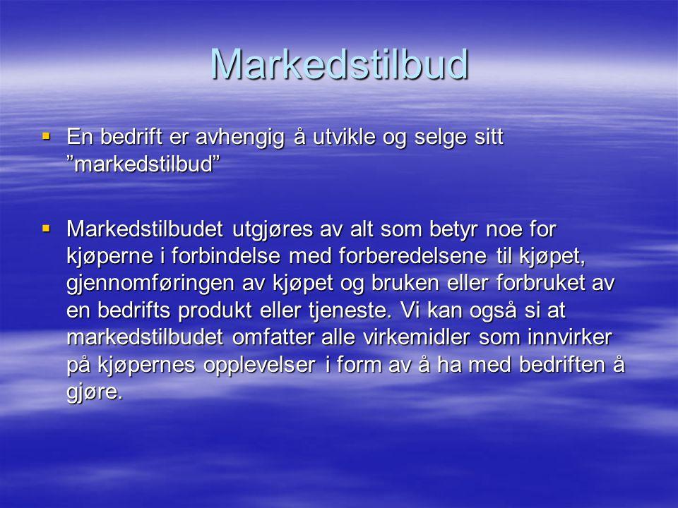 Markedstilbud En bedrift er avhengig å utvikle og selge sitt markedstilbud