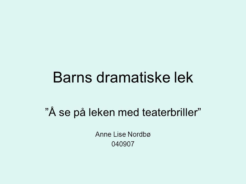 Å se på leken med teaterbriller Anne Lise Nordbø 040907