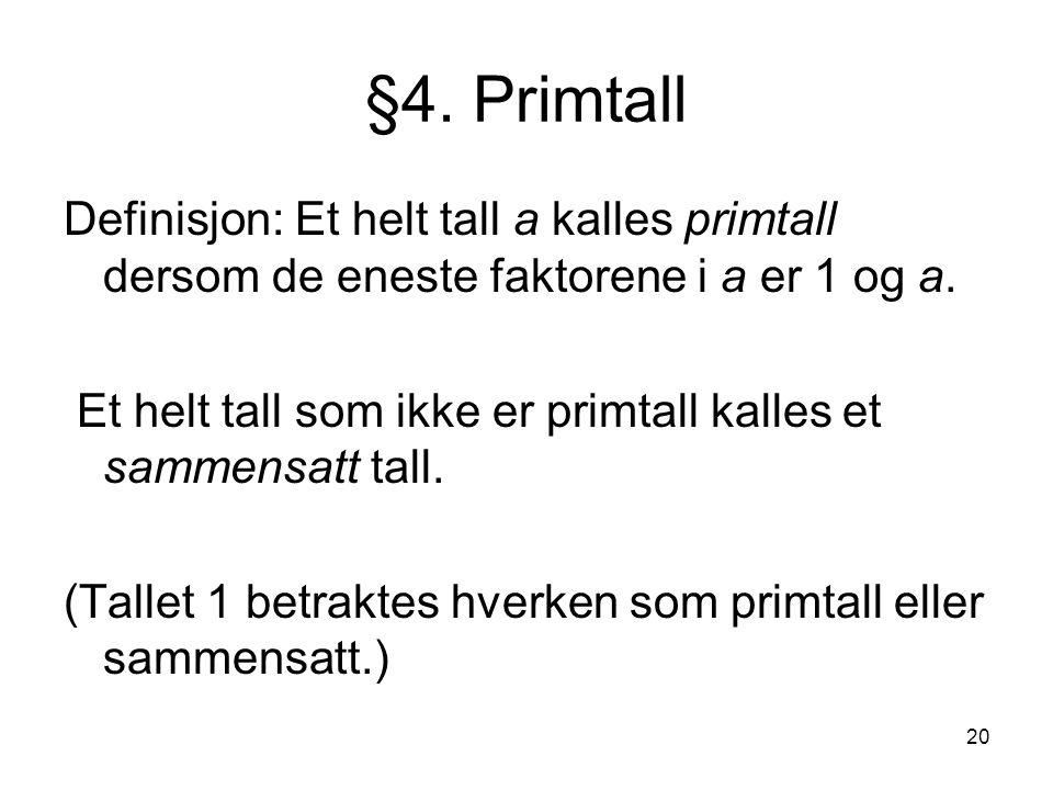 §4. Primtall Definisjon: Et helt tall a kalles primtall dersom de eneste faktorene i a er 1 og a.