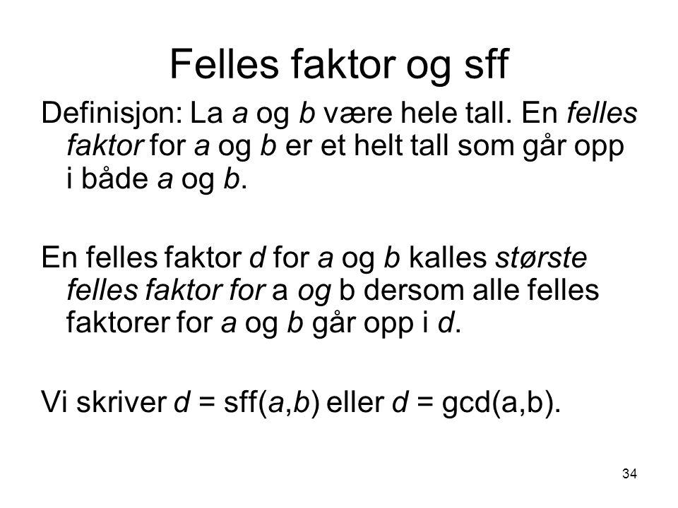 Felles faktor og sff Definisjon: La a og b være hele tall. En felles faktor for a og b er et helt tall som går opp i både a og b.
