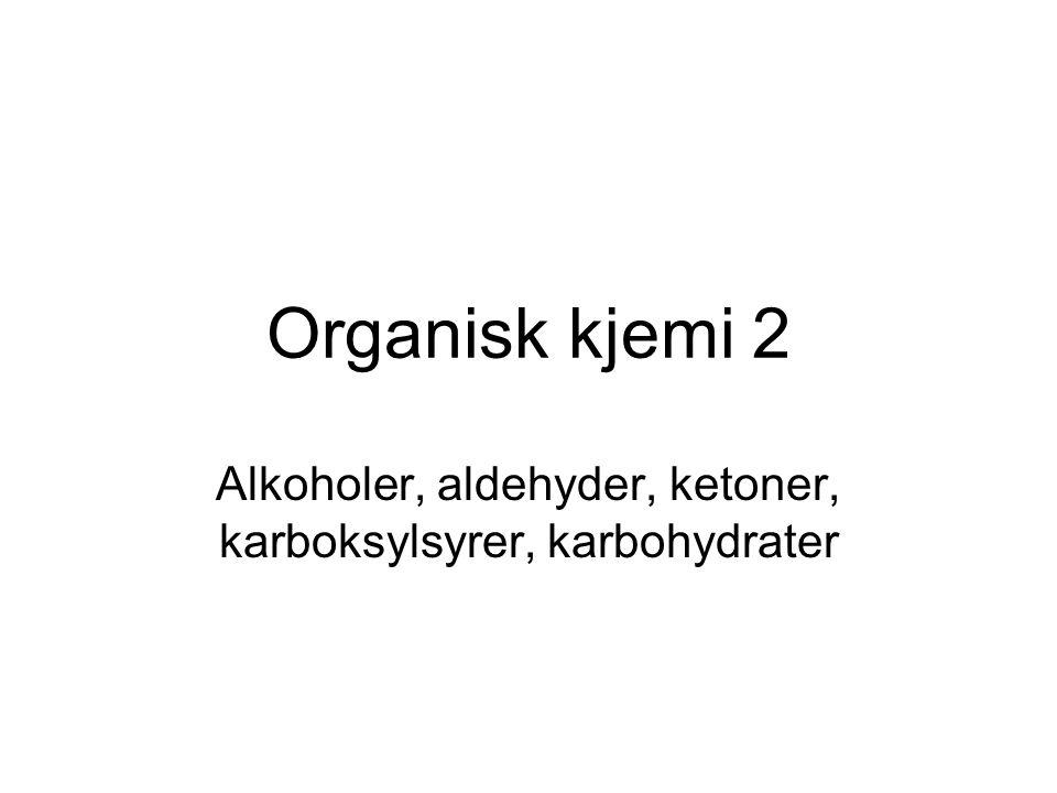 Alkoholer, aldehyder, ketoner, karboksylsyrer, karbohydrater