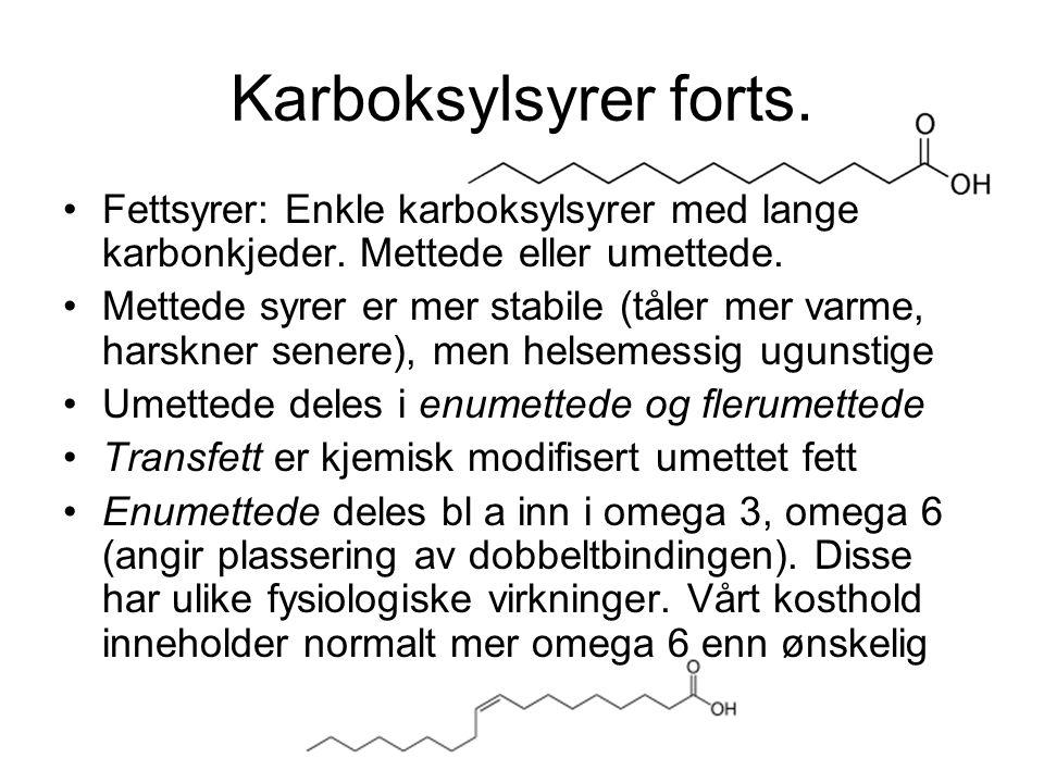 Karboksylsyrer forts. Fettsyrer: Enkle karboksylsyrer med lange karbonkjeder. Mettede eller umettede.