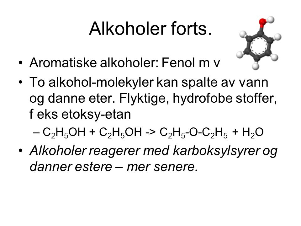 Alkoholer forts. Aromatiske alkoholer: Fenol m v