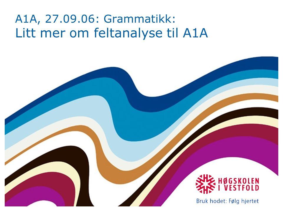 A1A, 27.09.06: Grammatikk: Litt mer om feltanalyse til A1A