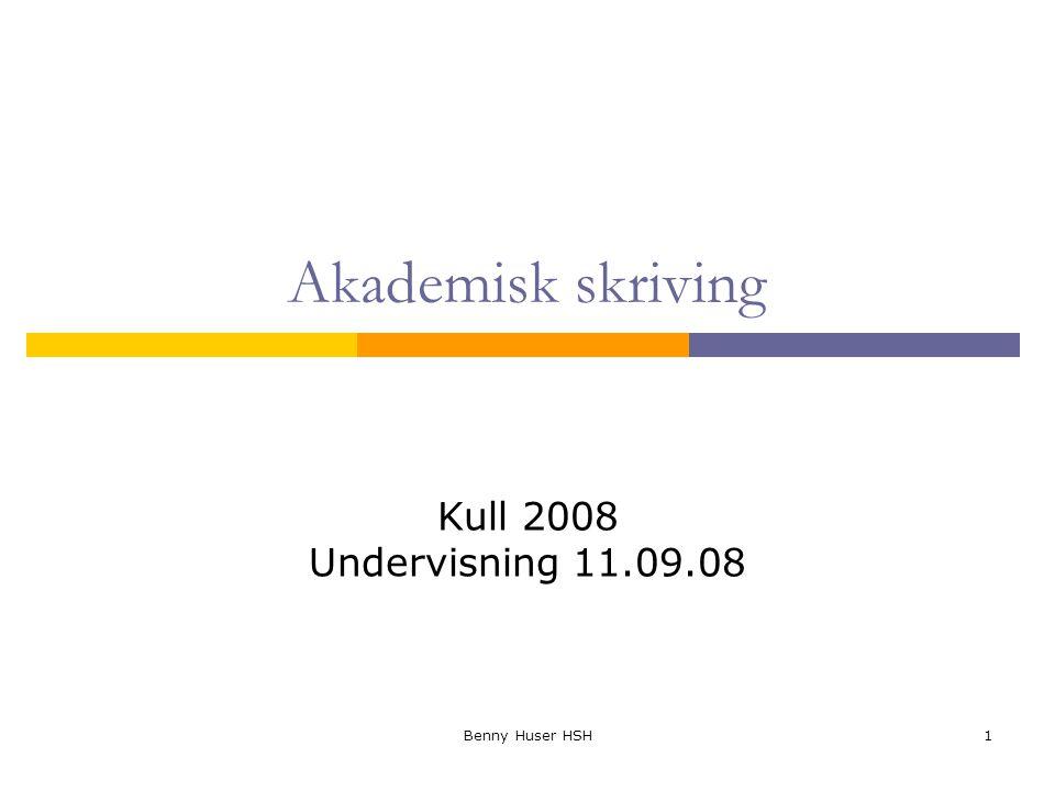 Akademisk skriving Kull 2008 Undervisning 11.09.08 Benny Huser HSH