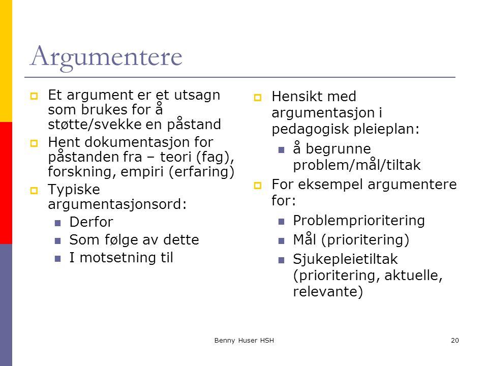 Argumentere Et argument er et utsagn som brukes for å støtte/svekke en påstand.