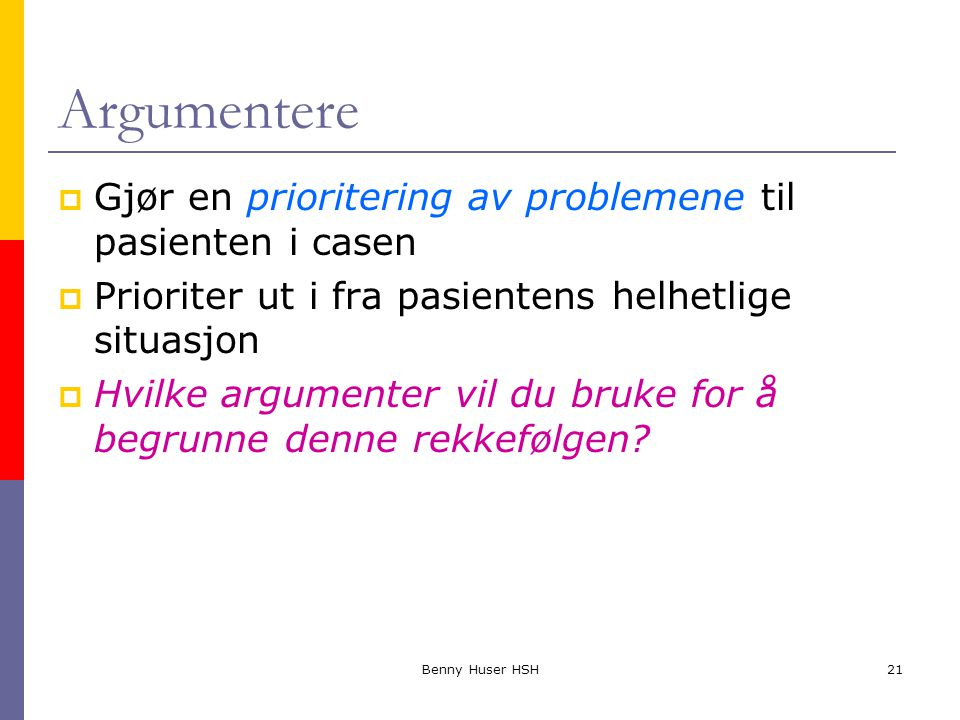 Argumentere Gjør en prioritering av problemene til pasienten i casen