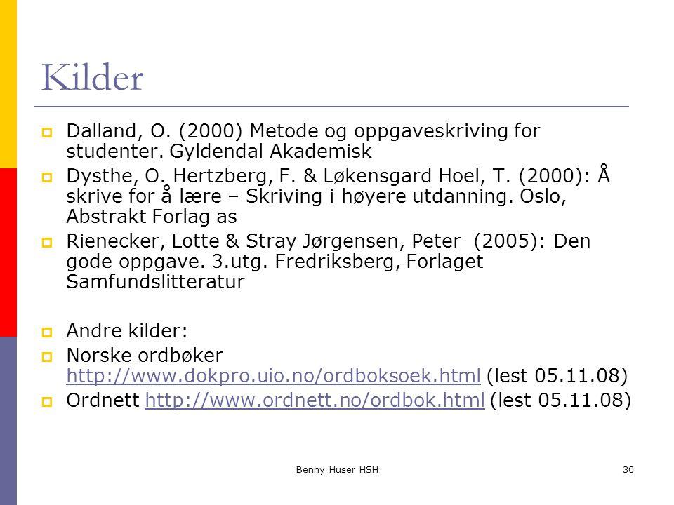 Kilder Dalland, O. (2000) Metode og oppgaveskriving for studenter. Gyldendal Akademisk.