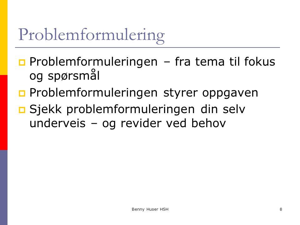 Problemformulering Problemformuleringen – fra tema til fokus og spørsmål. Problemformuleringen styrer oppgaven.