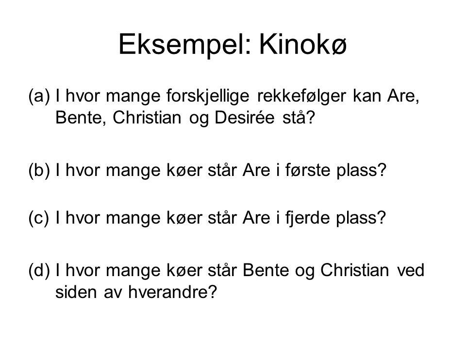 Eksempel: Kinokø I hvor mange forskjellige rekkefølger kan Are, Bente, Christian og Desirée stå I hvor mange køer står Are i første plass
