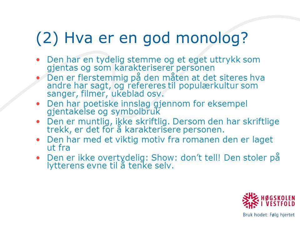 (2) Hva er en god monolog Den har en tydelig stemme og et eget uttrykk som gjentas og som karakteriserer personen.