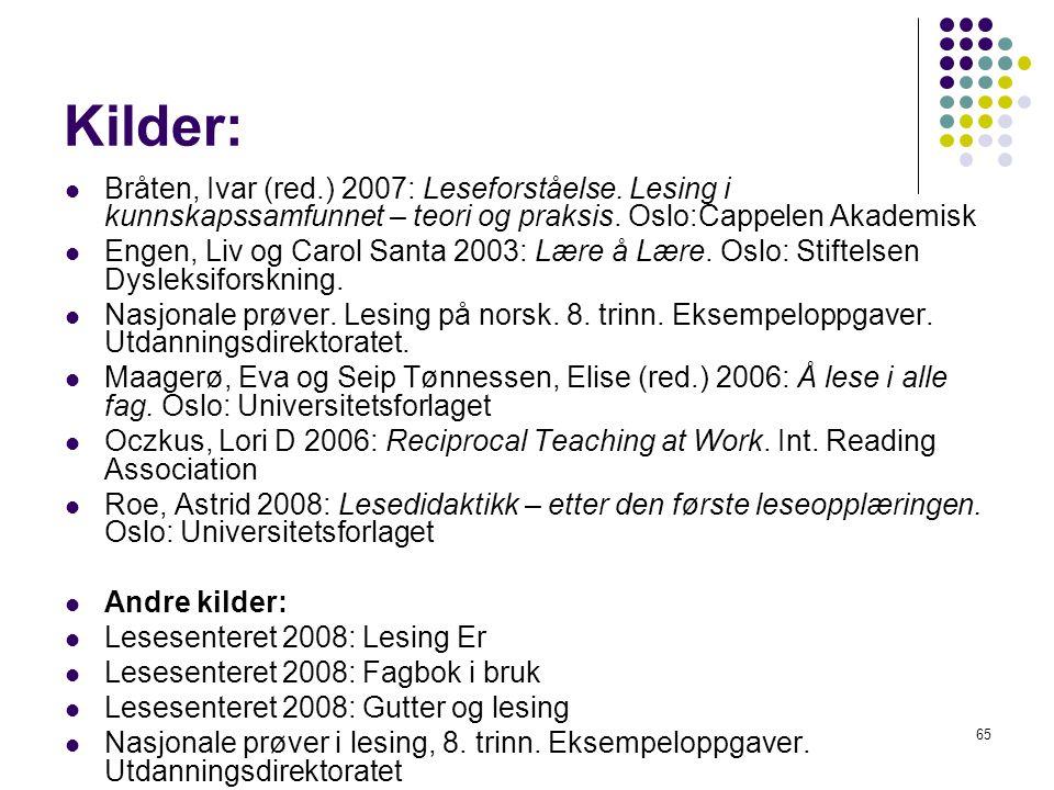 Kilder: Bråten, Ivar (red.) 2007: Leseforståelse. Lesing i kunnskapssamfunnet – teori og praksis. Oslo:Cappelen Akademisk.