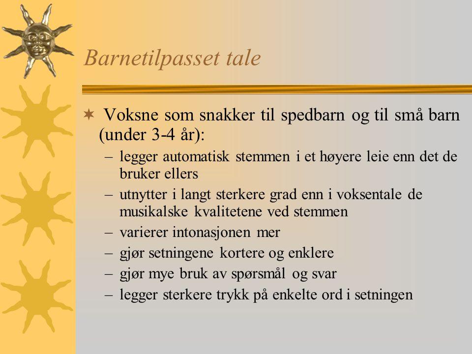Barnetilpasset tale Voksne som snakker til spedbarn og til små barn (under 3-4 år):