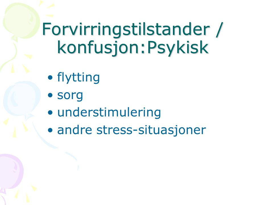 Forvirringstilstander / konfusjon:Psykisk