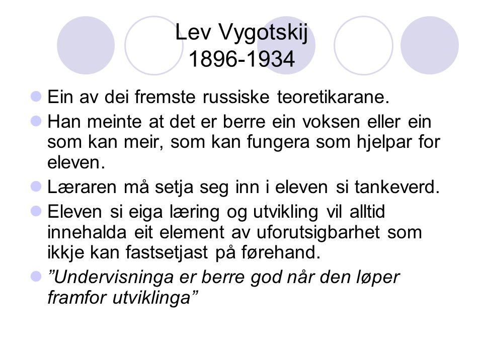 Lev Vygotskij 1896-1934 Ein av dei fremste russiske teoretikarane.