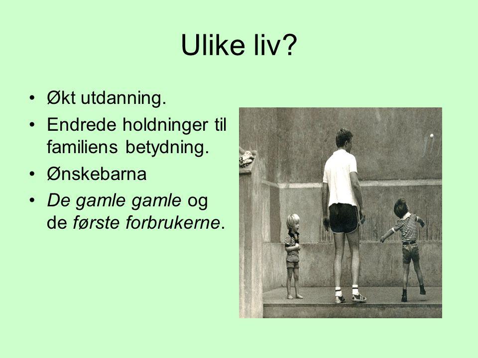 Ulike liv Økt utdanning. Endrede holdninger til familiens betydning.