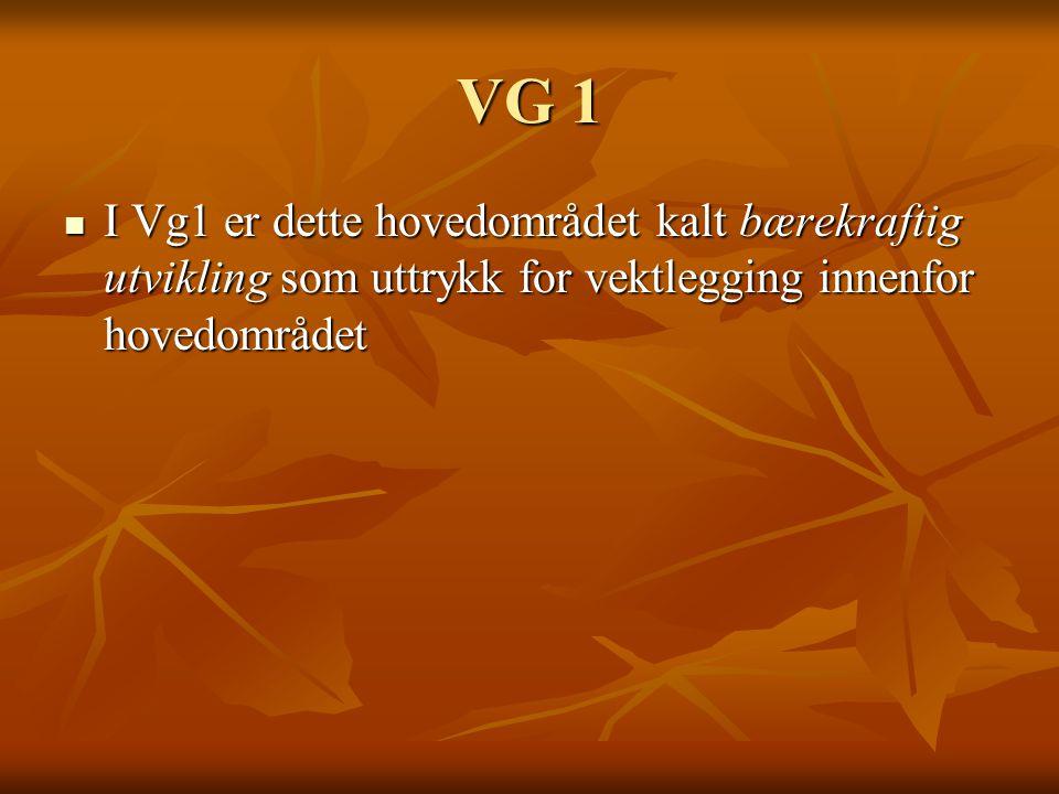 VG 1 I Vg1 er dette hovedområdet kalt bærekraftig utvikling som uttrykk for vektlegging innenfor hovedområdet.