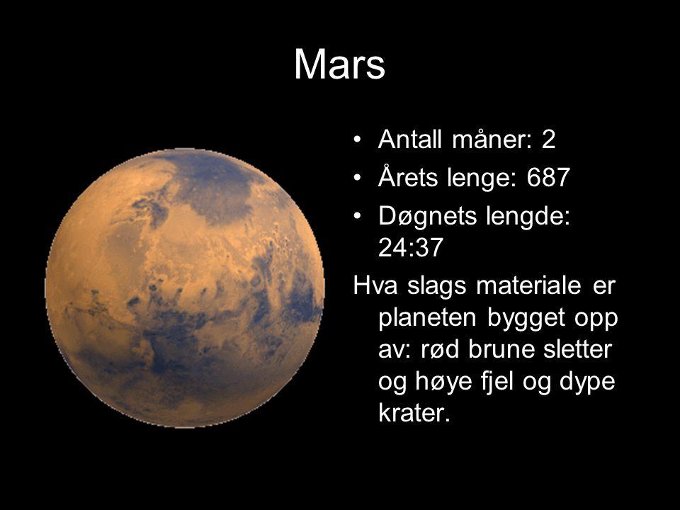 Mars Antall måner: 2 Årets lenge: 687 Døgnets lengde: 24:37