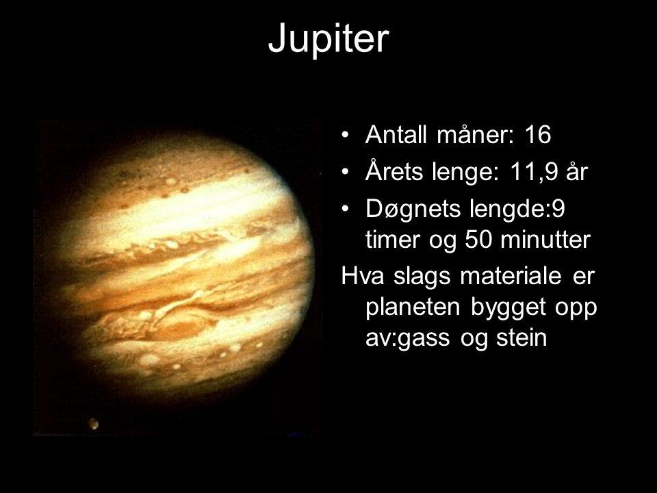 Jupiter Antall måner: 16 Årets lenge: 11,9 år