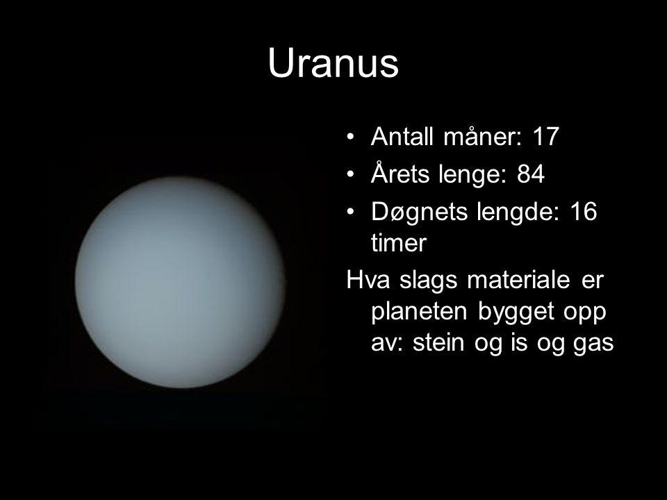 Uranus Antall måner: 17 Årets lenge: 84 Døgnets lengde: 16 timer