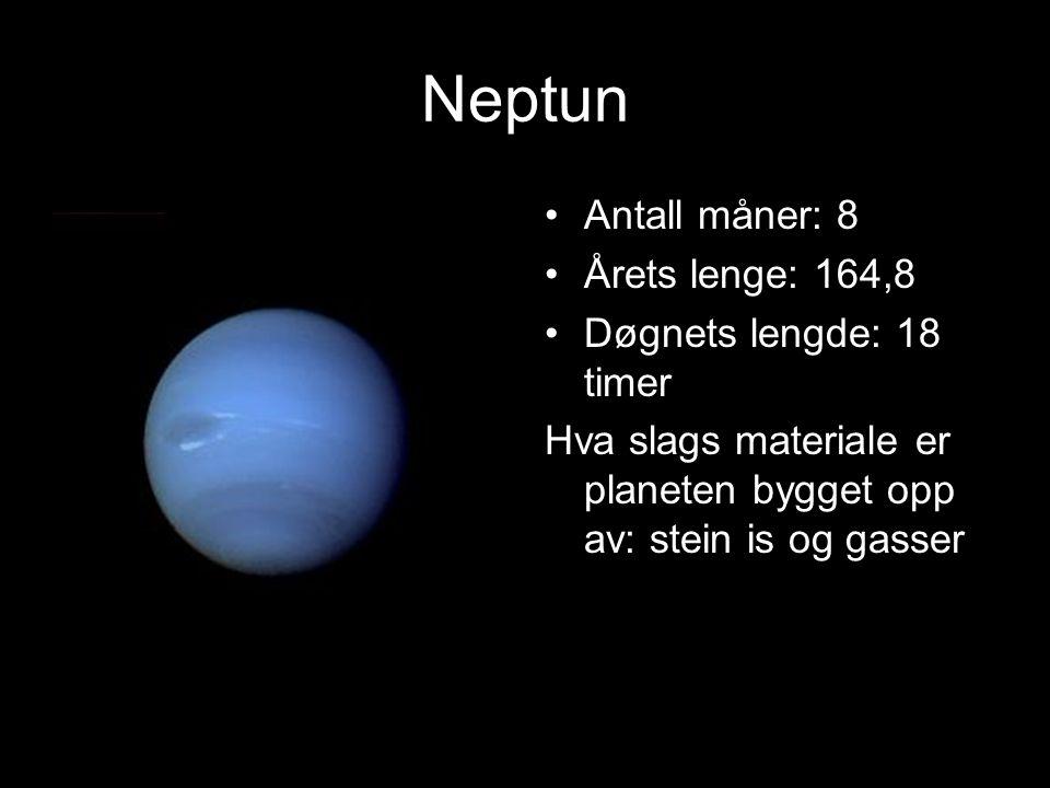 Neptun Antall måner: 8 Årets lenge: 164,8 Døgnets lengde: 18 timer