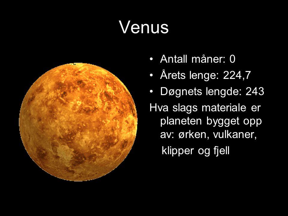 Venus Antall måner: 0 Årets lenge: 224,7 Døgnets lengde: 243