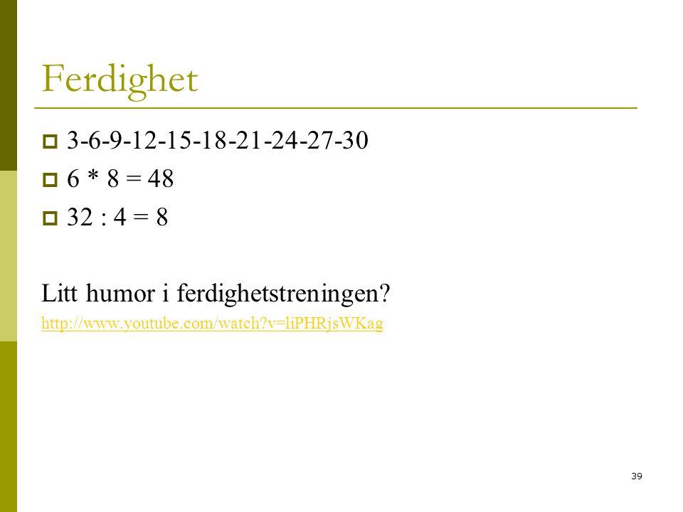 Ferdighet 3-6-9-12-15-18-21-24-27-30 6 * 8 = 48 32 : 4 = 8