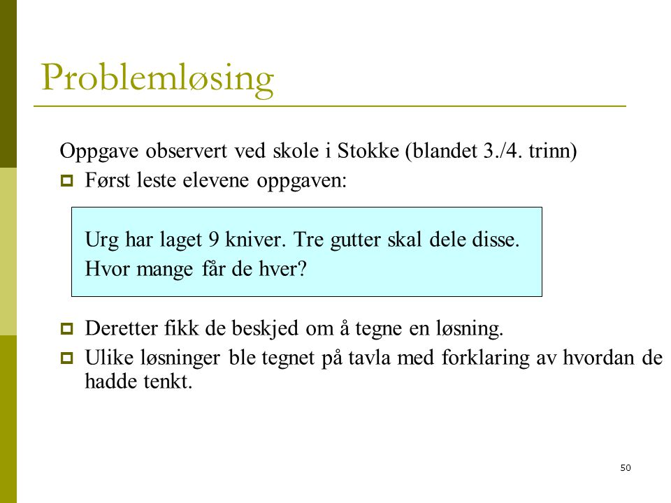 Problemløsing Oppgave observert ved skole i Stokke (blandet 3./4. trinn) Først leste elevene oppgaven: