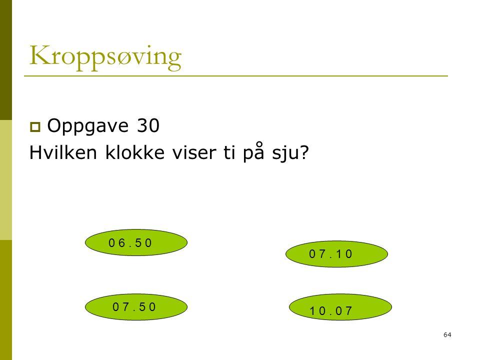 Kroppsøving Oppgave 30 Hvilken klokke viser ti på sju 0 6 . 5 0