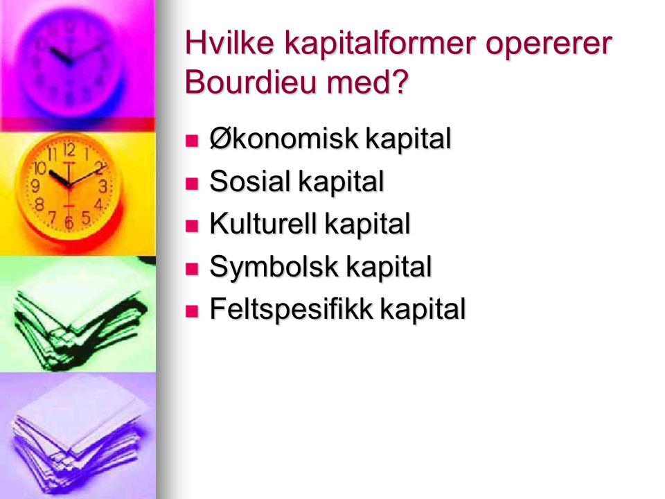 Hvilke kapitalformer opererer Bourdieu med