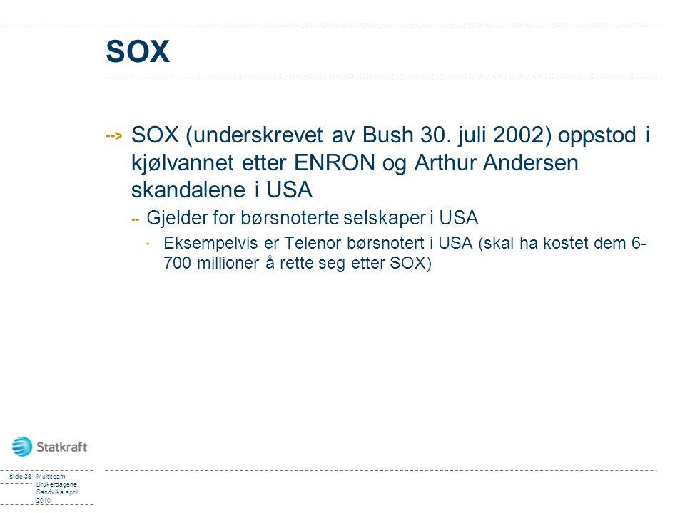 SOX SOX (underskrevet av Bush 30. juli 2002) oppstod i kjølvannet etter ENRON og Arthur Andersen skandalene i USA.