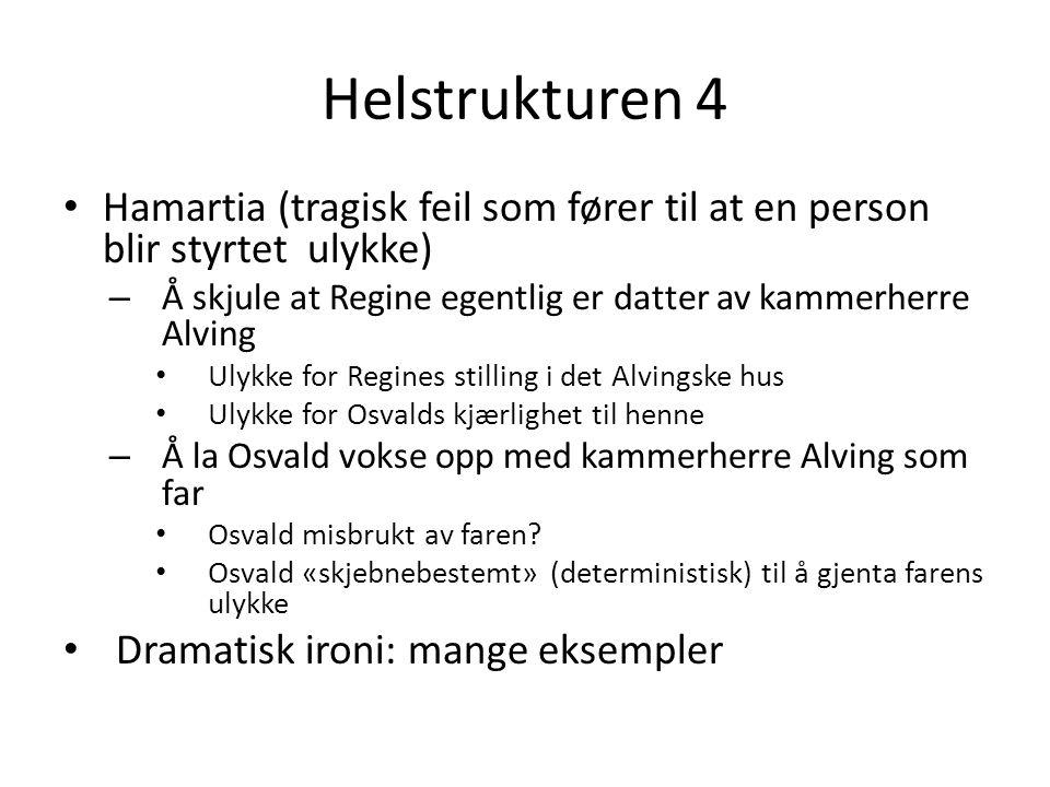 Helstrukturen 4 Hamartia (tragisk feil som fører til at en person blir styrtet ulykke) Å skjule at Regine egentlig er datter av kammerherre Alving.