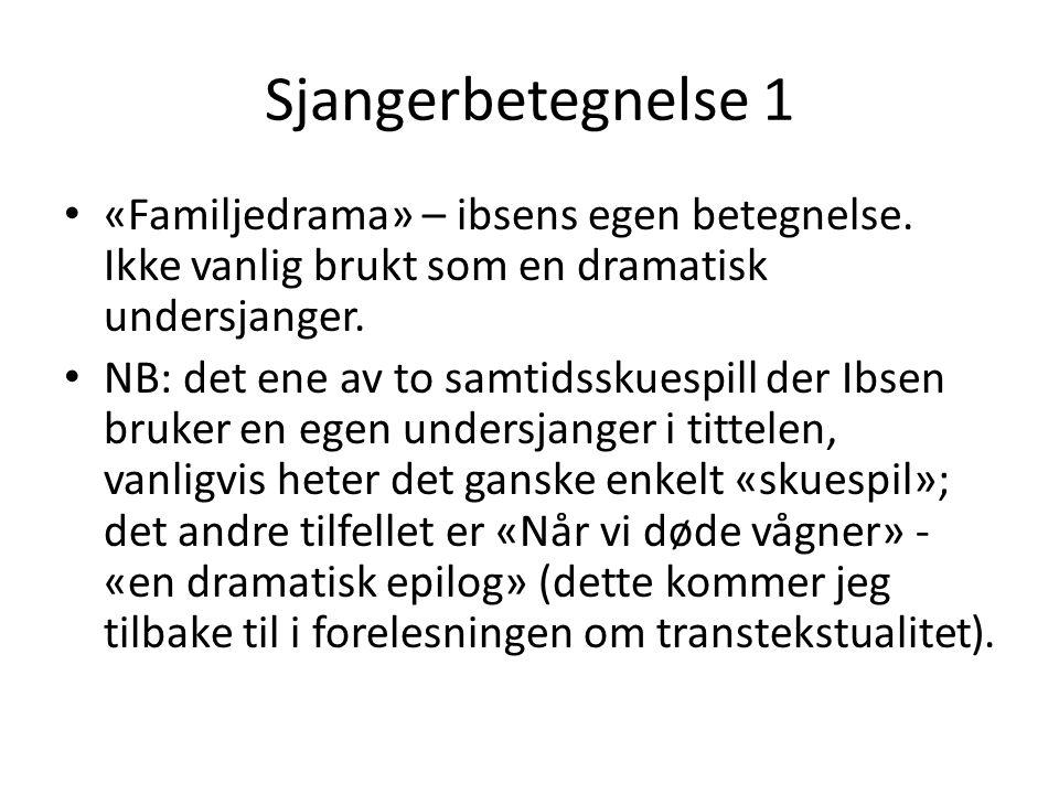 Sjangerbetegnelse 1 «Familjedrama» – ibsens egen betegnelse. Ikke vanlig brukt som en dramatisk undersjanger.