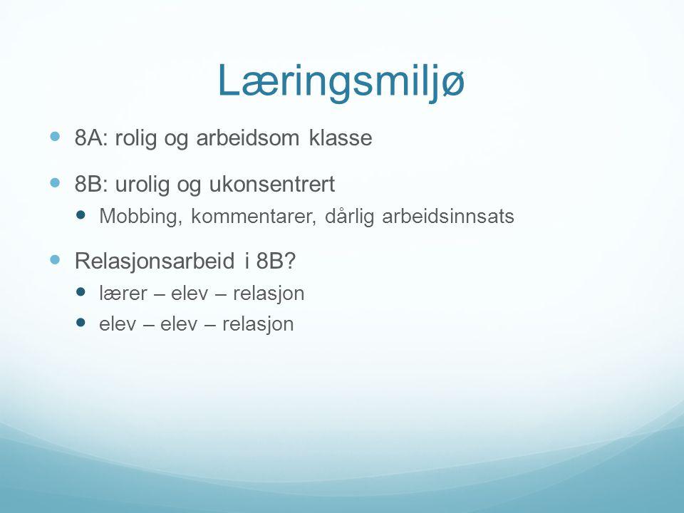 Læringsmiljø 8A: rolig og arbeidsom klasse 8B: urolig og ukonsentrert