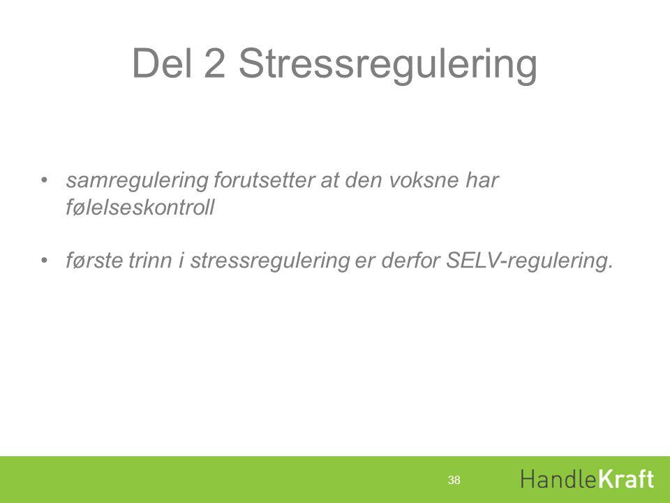 Del 2 Stressregulering samregulering forutsetter at den voksne har følelseskontroll. første trinn i stressregulering er derfor SELV-regulering.