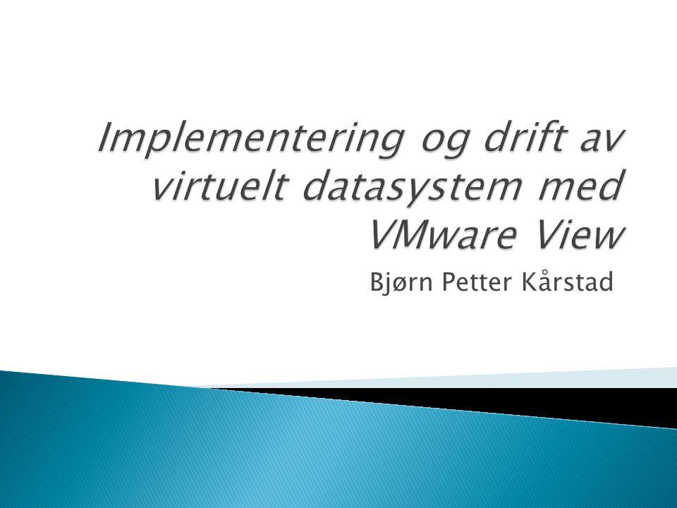 Implementering og drift av virtuelt datasystem med VMware View