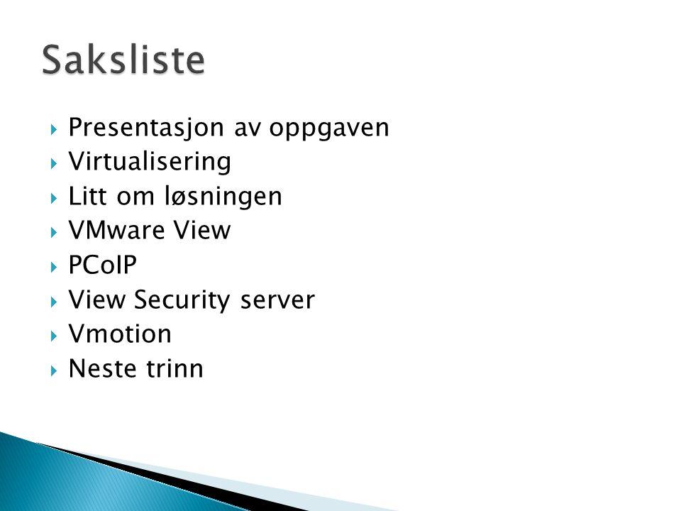 Saksliste Presentasjon av oppgaven Virtualisering Litt om løsningen