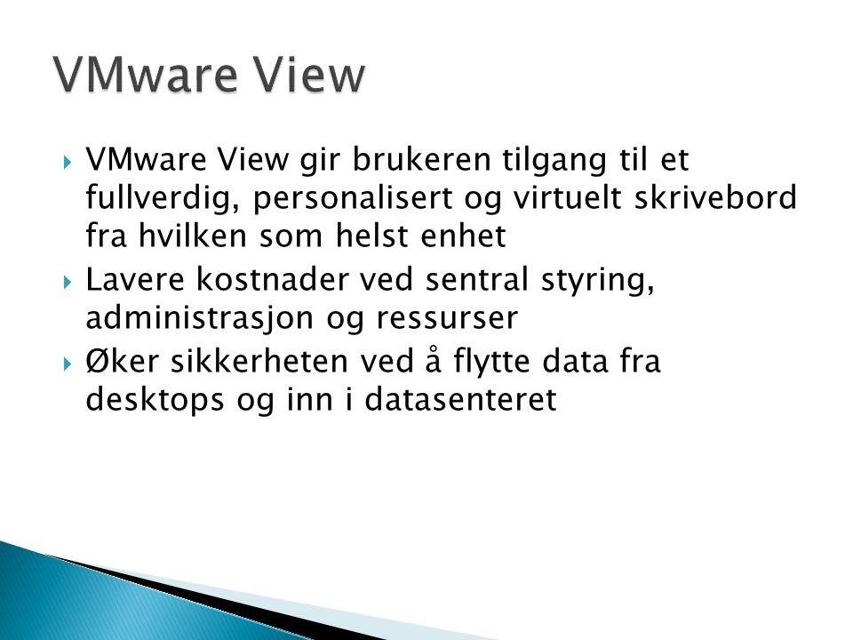 VMware View VMware View gir brukeren tilgang til et fullverdig, personalisert og virtuelt skrivebord fra hvilken som helst enhet.
