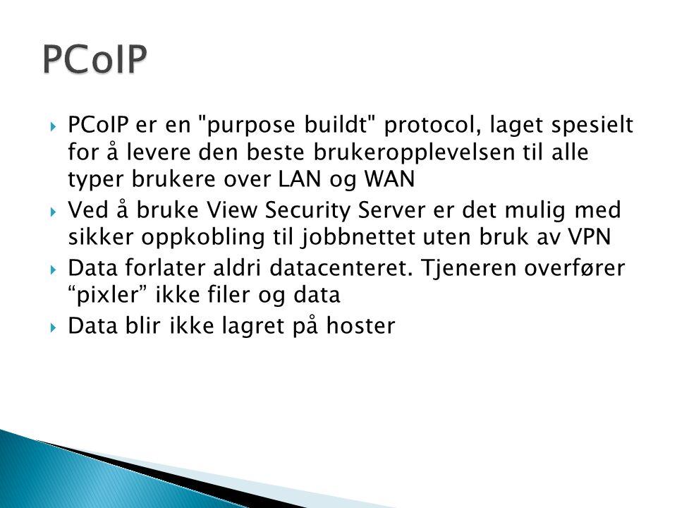 PCoIP PCoIP er en purpose buildt protocol, laget spesielt for å levere den beste brukeropplevelsen til alle typer brukere over LAN og WAN.